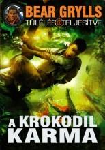 A KROKODIL KARMA - TÚLÉLÉS TELJESÍTVE 5. - Ekönyv - GRYLLS, BEAR