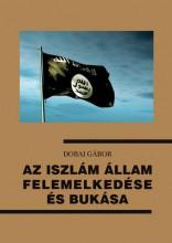 AZ ISZLÁM ÁLLAM FELEMELKEDÉSE ÉS BUKÁSA - Ekönyv - DOBAI GÁBOR
