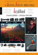 DIGITÁLIS FOTÓZÁS MŰHELYTITKAI KEZDŐKNEK - 2019 - Ebook - KEATING-ENCZI