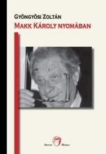 MAKK KÁROLY NYOMÁBAN - Ekönyv - GYÖNGYÖSI ZOLTÁN