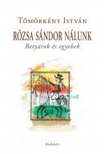 RÓZSA SÁNDOR NÁLUNK - BETYÁROK ÉS EGYEBEK - Ekönyv - TÖMÖRKÉNY ISTVÁN