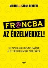 FR@NCBA AZ ÉRZELMEKKEL! - EGY PSZICHOLÓGUS HASZNOS TANÁCSAI ... - Ebook - BENNETT, MICHAEL I. ÉS SARAH