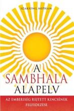 A SAMBHALA ALAPELV - AZ EMBERISÉG REJTETT KINCSÉNEK FELFEDEZÉSE - Ekönyv - MIPHAM, SZAKJONG