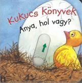 KUKUCS KÖNYVEK - ANYA, HOL VAGY? - Ebook - MANÓ KÖNYVEK
