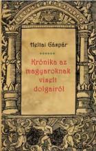 KRÓNIKA AZ MAGYAROKNAK VISELT DOLGAIRÓL - Ekönyv - HELTAI GÁSPÁR