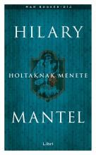 HOLTAKNAK MENETE - Ekönyv - Hilary Mantel