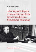 JOHN MAYNARD KEYNES, A NEMZETKÖZI GAZDASÁG KEYNESI RENDJE ÉS A NEMZETKÖZI VALUTA - Ekönyv - SZAKOLCZAI GYÖRGY