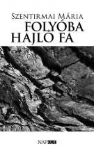 FOLYÓBA HAJLÓ FA - Ekönyv - SZENTIRMAI MÁRIA