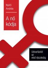 A NŐ KÓDJA - UDVARLÁSTÓL AZ ELSŐ ÉJSZAKÁIG - Ebook - NYÍRŐ ANDRÁS