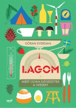 LAGOM - MIÉRT OLYAN ELÉGEDETTEK A SVÉDEK? - Ekönyv - Göran Everdahl