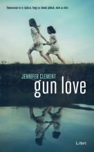 Gun Love - Ekönyv - Jennifer  Clement