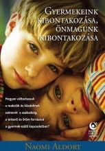 GYERMEKEINK KIBONTAKOZÁSA, ÖNMAGUNK KIBONTAKOZÁSA -  HOGYAN VÁLTOZTASSUK A REAKC - Ebook - Naomi Aldort