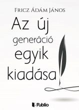 Az új generáció egyik kiadása - Ebook - Fricz Ádám János