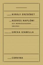KEDVES NAPLÓM! EGY MUNKÁSASSZONY EMLÉKEI - ÜKH 2015 - Ekönyv - KIRÁLY ERZSÉBET
