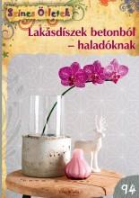 LAKÁSDÍSZEK BETONBÓL-HALADÓKNAK - SZÍNES ÖTLETEK 94. - Ekönyv - CSER KIADÓ