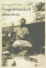 VESZEDELMEKRŐL ÁLMODOM - Ekönyv - FERENCZES ISTVÁN