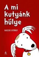 A MI KUTYÁNK HÜLYE / AZ ÉN GAZDÁIM HÜLYÉK - Ekönyv - KASZÁS GYÖRGY