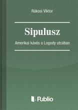 Sipulusz - Amerikai kávés a Logody utcában - Ekönyv - Rákosi Viktor