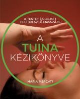 A TUINA KÉZIKÖNYVE A TESTET ÉS LELKET FELÉBRESZTŐ MASSZÁZS - Ekönyv - MARIA MARCATI