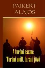 A TURÁNI ESZME - TURÁNI MÚLT, TURÁNI JÖVŐ - Ebook - PAIKERT ALAJOS