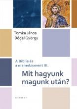 MIT HAGYUNK MAGUNK UTÁN? - Ekönyv - BŐGEL GYÖRGY, TOMKA JÁNOS