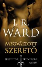 MEGVÁLTOTT SZERETŐ - FEKETE TŐR TESTVÉRISÉG 6. - Ebook - J.R. WARD
