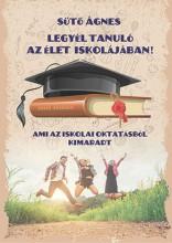 LEGYÉL TANULÓ AZ ÉLET ISKOLÁJÁBAN! - Ekönyv - SÜTŐ ÁGNES
