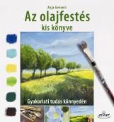 AZ OLAJFESTÉS KIS KÖNYVE - GYAKORLATI TUDÁS KÖNNYEDÉN - Ebook - ANJA GENSERT