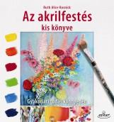 AZ AKRILFESTÉS KIS KÖNYVE - GYAKORLATI TUDÁS KÖNNYEDÉN - Ebook - RUTH ALICE KOSNICK