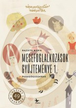 MESEFOGLALKOZÁSOK GYŰJTEMÉNYE 1. – PEDAGÓGUSOKNAK - Ekönyv - BAJZÁTH MÁRIA