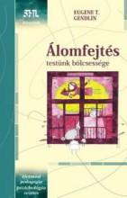 ÁLOMFEJTÉS - TESTÜNK BÖLCSESSÉGE - Ekönyv - GENDLIN, EUGENE T.