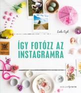 ÍGY FOTÓZZ AZ INSTAGRAMRA - Ekönyv - LEELA CYD