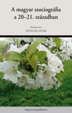 A MAGYAR SZOCIOGRÁFIA A 20–21. SZÁZADBAN - Ekönyv - TÓTH PÁL PÉTER (SZERK.)