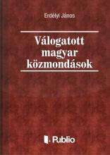 Válogatott magyar közmondások - Ekönyv - Erdélyi János