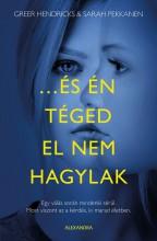 ...ÉS ÉN TÉGED EL NEM HAGYLAK - Ekönyv - HENDRICKS, GREER; PEKKANEN, SARAH