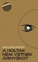 A HOLTAK NEM VETNEK ÁRNYÉKOT - Ekönyv - ZSOLDOS PÉTER