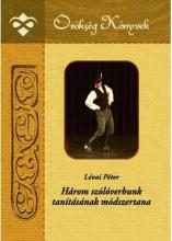 HÁROM SZÓLÓVERBUNK TANÍTÁSÁNAK MÓDSZERTANA - Ekönyv - LÉVAI PÉTER