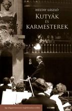 KUTYÁK ÉS KARMESTEREK - EGY VILÁGJÁRÓ KARMESTER MEGBÍZHATATLAN EMLÉKEI - Ekönyv - HELTAY LÁSZLÓ