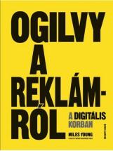 OGILVY A REKLÁMRÓL A DIGITÁLIS KORBAN - Ekönyv - MILES YOUNG