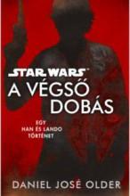 STAR WARS: A VÉGSŐ DOBÁS - EGY HAN ÉS LANDO TÖRTÉNET - Ekönyv - OLDER, DANIEL JOSÉ