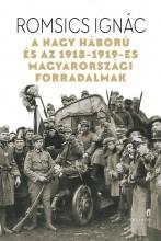 A NAGY HÁBORÚ ÉS AZ 1918-19-ES MAGYARORSZÁGI FORRADALMAK - Ekönyv - ROMSICS IGNÁC