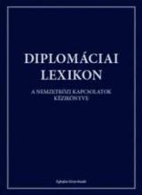 DIPLOMÁCIAI LEXIKON - A NEMZETKÖZI KAPCSOLATOK KÉZIKÖNYVE - Ekönyv - -