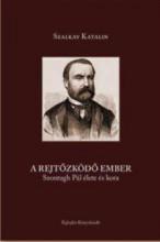 A REJTŐZKÖDŐ EMBER - SZONTAGH PÁL ÉLETE ÉS KORA - Ekönyv - SZALKAY KATALIN