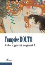 AMIKOR A GYERMEK MEGJELENIK 3. - Ekönyv - DOLTO, FRANCOISE