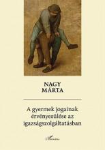 A GYERMEK JOGAINAK ÉRVÉNYESÜLÉSE AZ IGAZSÁGSZOLGÁLTATÁSBAN - Ekönyv - NAGY MÁRTA