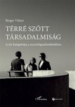 TÉRRÉ SZŐTT TÁRSADALMISÁG – A TÉR KATEGÓRIÁJA A SZOCIOLÓGIAELMÉLETEKBEN - Ekönyv - BERGER VIKTOR