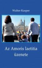 AZ AMORIS LAETITIA ÜZENETE - MEGFONTOLÁSOK FERENC PÁPA DOKUMENTUMÁRÓL - Ekönyv - WALTER KASPER