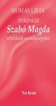ARCKÉPVÁZLAT SZABÓ MAGDA REJTŐZKÖDŐ SZEMÉLYISÉGÉHEZ - Ekönyv - MOHÁS LÍVIA