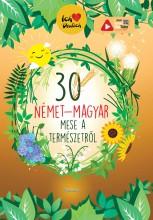 30 NÉMET-MAGYAR MESE A TERMÉSZETRŐL - Ekönyv - SZERK.LENGYEL ORSOLYA