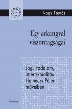 EGY ARKANGYAL VISZONTAGSÁGAI. JOG, IRODALOM, INTERTEXTUALITÁS, HAJNÓCZY PÉTER MŰ - Ekönyv - NAGY TAMÁS